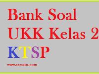 Download Soal Soal UKK KTSP Kelas 2