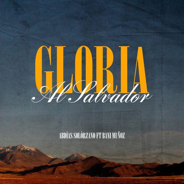 Abdías Solórzano – Gloria Al Salvador (Feat.Bani Muñoz) (Single) 2021 (Exclusivo WC)