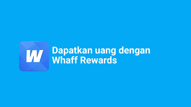 Whaff Rewards   Cara Mendapatkan Uang dari Android