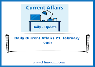 Daily Current Affairs 21  february  2021