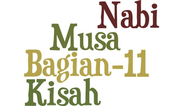 Kisah Nabi Musa A.S Bagian 11