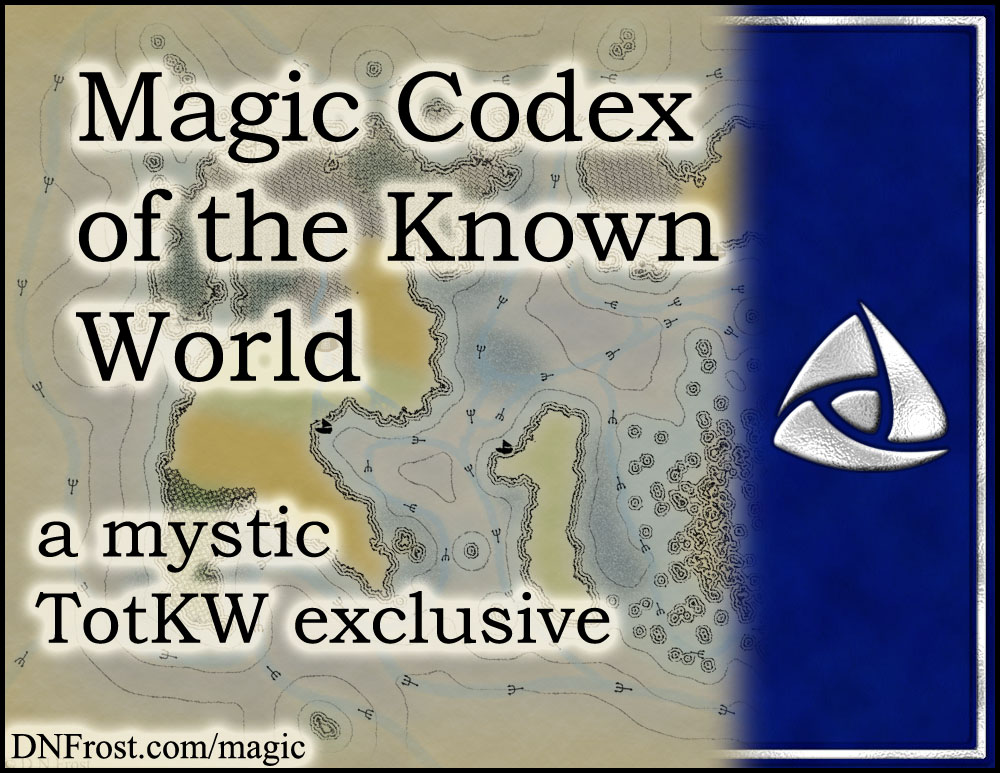 Magic Codex of the Known World: download your guide www.DNFrost.com/magic #TotKW A mystic exclusive by D.N.Frost @DNFrost13 Part of a series.