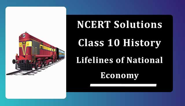 NCERT Solutions for Class 10 Geography Chapter 7 Lifelines of National Economy
