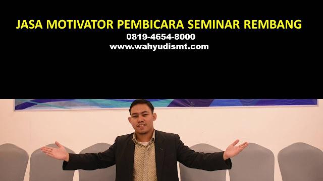 JASA MOTIVATOR PEMBICARA SEMINAR REMBANG, MOTIVATOR REMBANG TERBAIK, JASA MOTIVASI REMBANG, CAPCITY BUILDING REMBANG & TEAM BUILDING REMBANG, MOTIVATOR PENDIDIKAN REMBANG, TRAINER MOTIVASI REMBANG DAN PEMBICARA REMBANG, TRAINING MOTIVASI KARYAWAN REMBANG