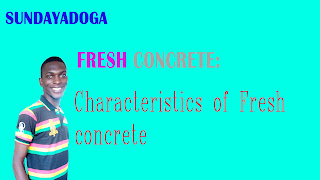 FRESH CONCRETE: Characteristics of Fresh Concrete