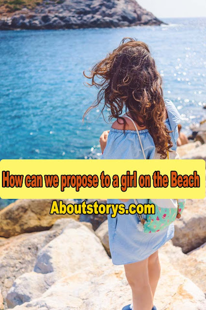 How can we Propose to a Girl on the Beach 2021?