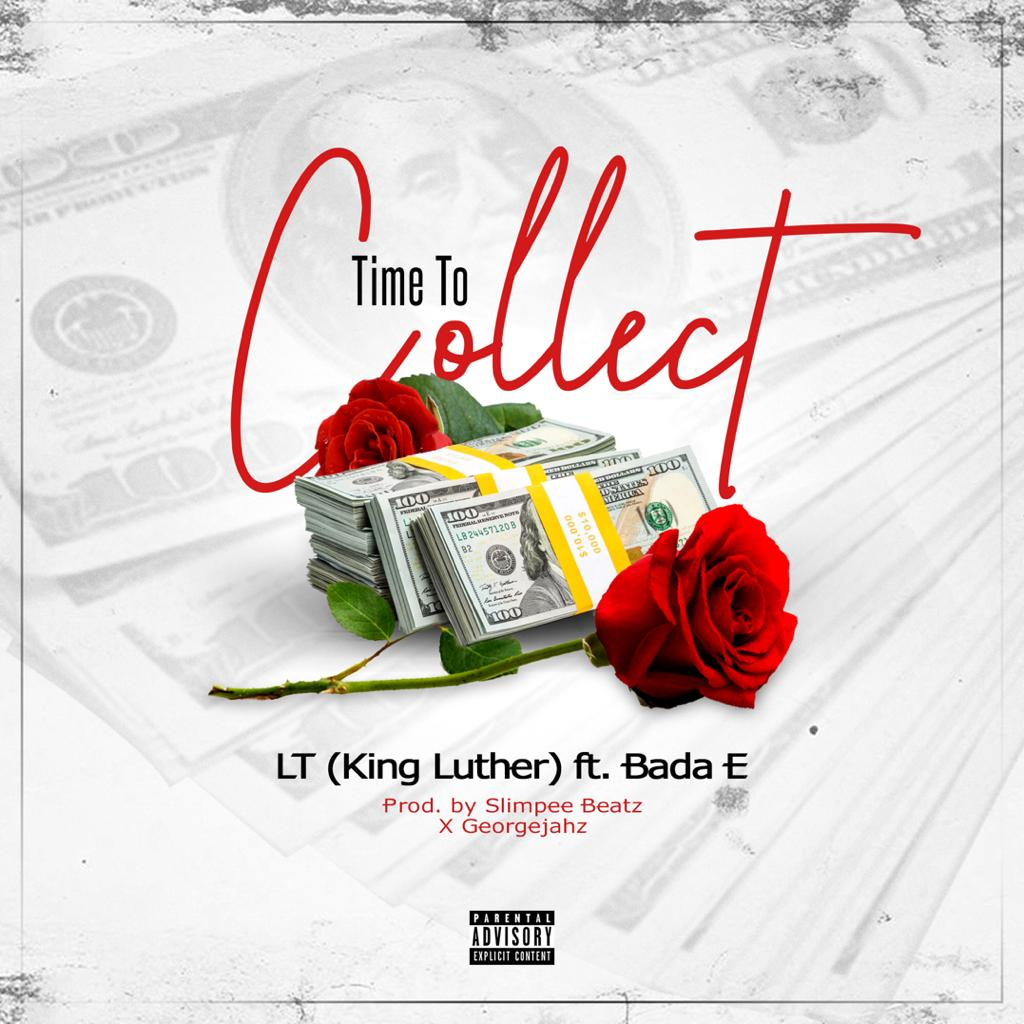 "LT (King Luther) – ""Time To Collect"" ft. Bada E #Arewapublisize"