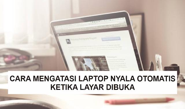 Cara Mengatasi Laptop Langsung Menyala Sendiri Ketika Layar Dibuka