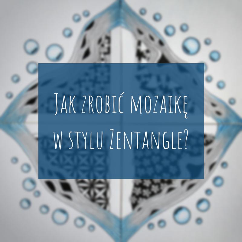 Jak zrobić mozaikę w stylu Zentangle?