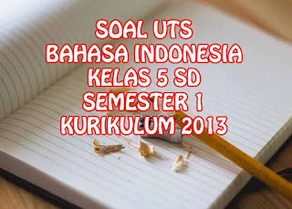 Soal Dan Kunci Jawaban Uts Bahasa Indonesia Kelas 5 Sd Semester 1 Kurikulum 2013 Sekolah Dasar