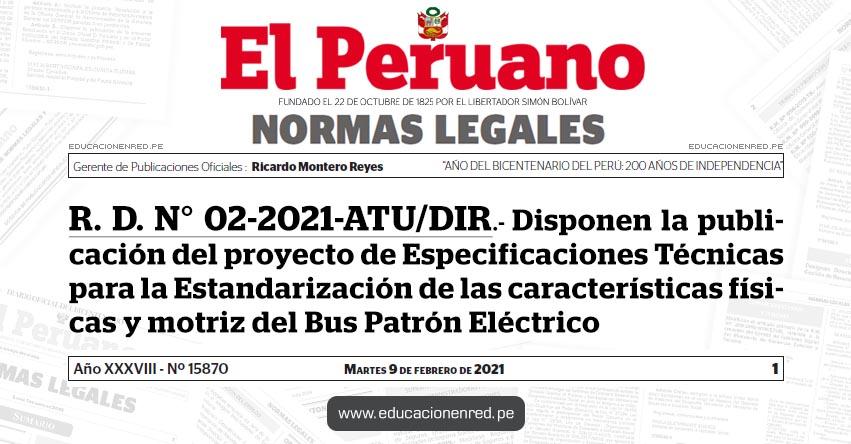R. D. N° 02-2021-ATU/DIR.- Disponen la publicación del proyecto de Especificaciones Técnicas para la Estandarización de las características físicas y motriz del Bus Patrón Eléctrico