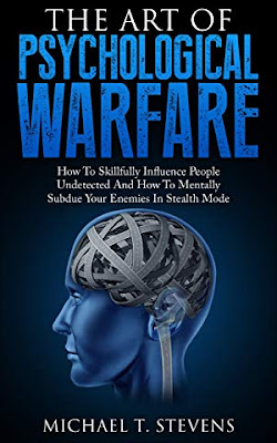 [Free Amazon ebook]The Art Of Psychological Warfare: How To Skillfully Influence People Undetected And How To Mentally Subdue Your Enemies In Stealth Mode-Michael T. Stevens