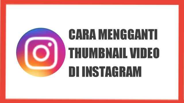 Cara Membuat Thumbnail Video di Instagram dengan Mudah