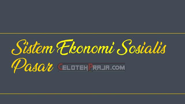 Sistem Ekonomi Sosialis_Pasar |Konsep Dasar dan Kesimpulannya