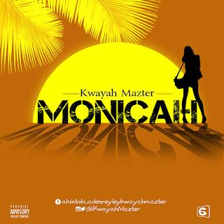 Music: Kwayah Mazter - MONICAH | @KwayahMazter @RealGosipCenter