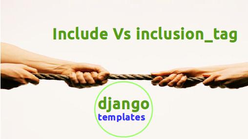 Custom inclusiontag vs built in include tag django maxwellsz