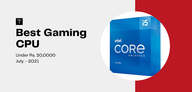 Best Gaming CPU Picks Under Rs. 30000 | Best Mid-Level Gaming CPU's In 2021