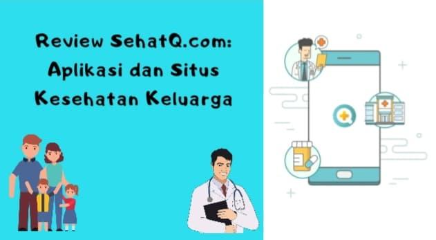 Review SehatQ.com Situs dan Aplikasi Kesehatan Keluarga
