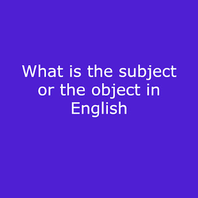 What is the subject or the object in English?