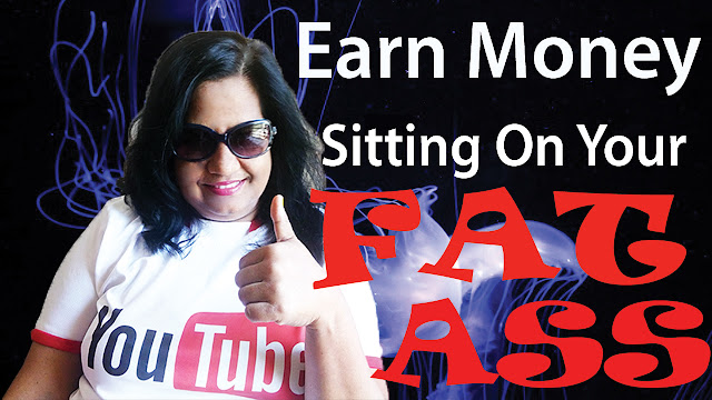 How To Make Money From YouTube Sitting On Your Fat Ass