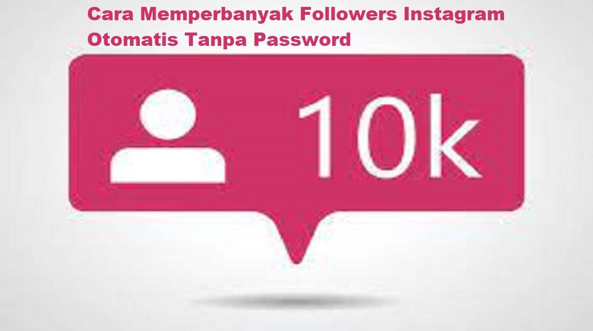 Cara Memperbanyak Followers Instagram Otomatis Tanpa Password
