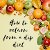 How to return from dip diet to normal diet?