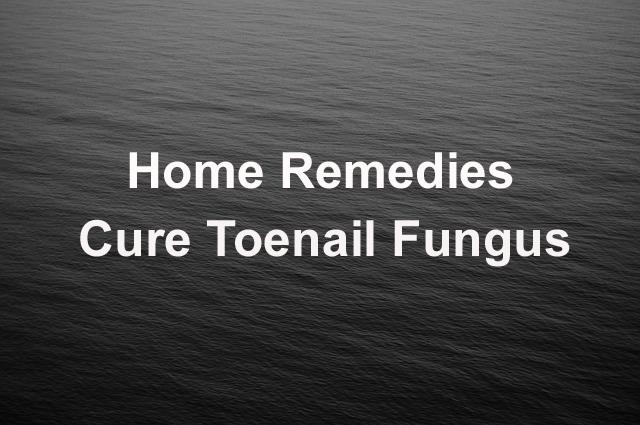 Home Remedies to Cure Toenail Fungus