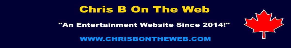 "Chris B On The Web- ""An Entertainment Website Since 2014!"""