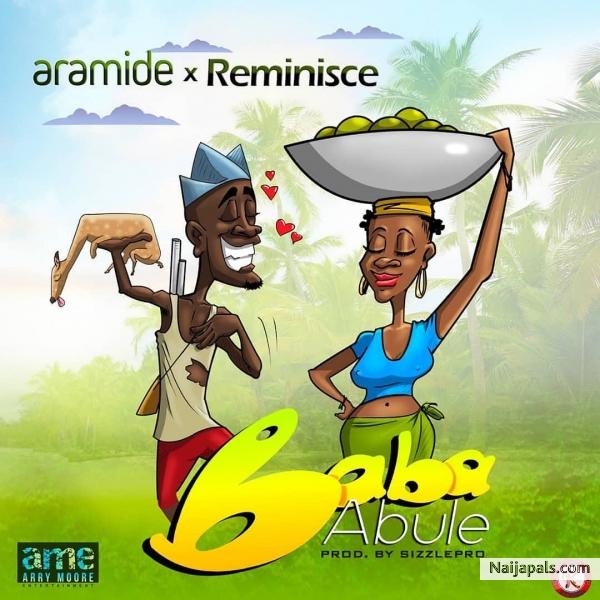 Aramide Ft Reminisce - Baba Abule (With Lyrics)