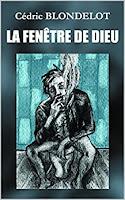La fenêtre de Dieu - Cédric Blondelot