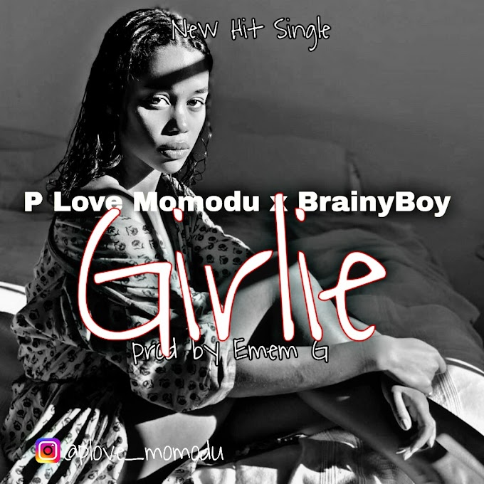 [Music] P Love Momodu - Girlie ft Brainy Boy