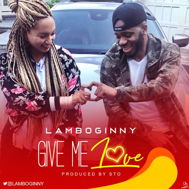 [Music] Lamboginny – Give Me Love (Prod. By STO)-www.mp3made.com.ng