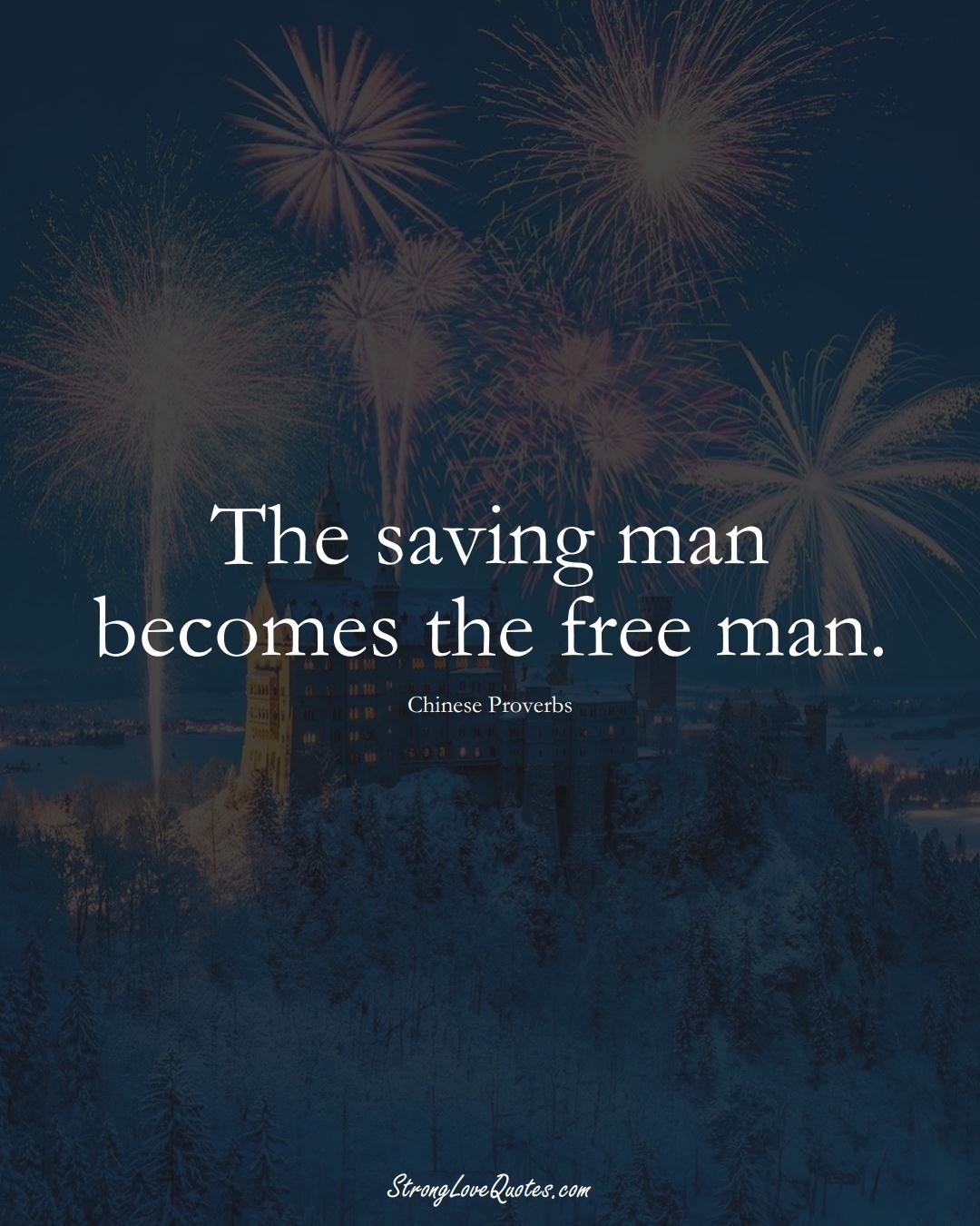 The saving man becomes the free man. (Chinese Sayings);  #AsianSayings