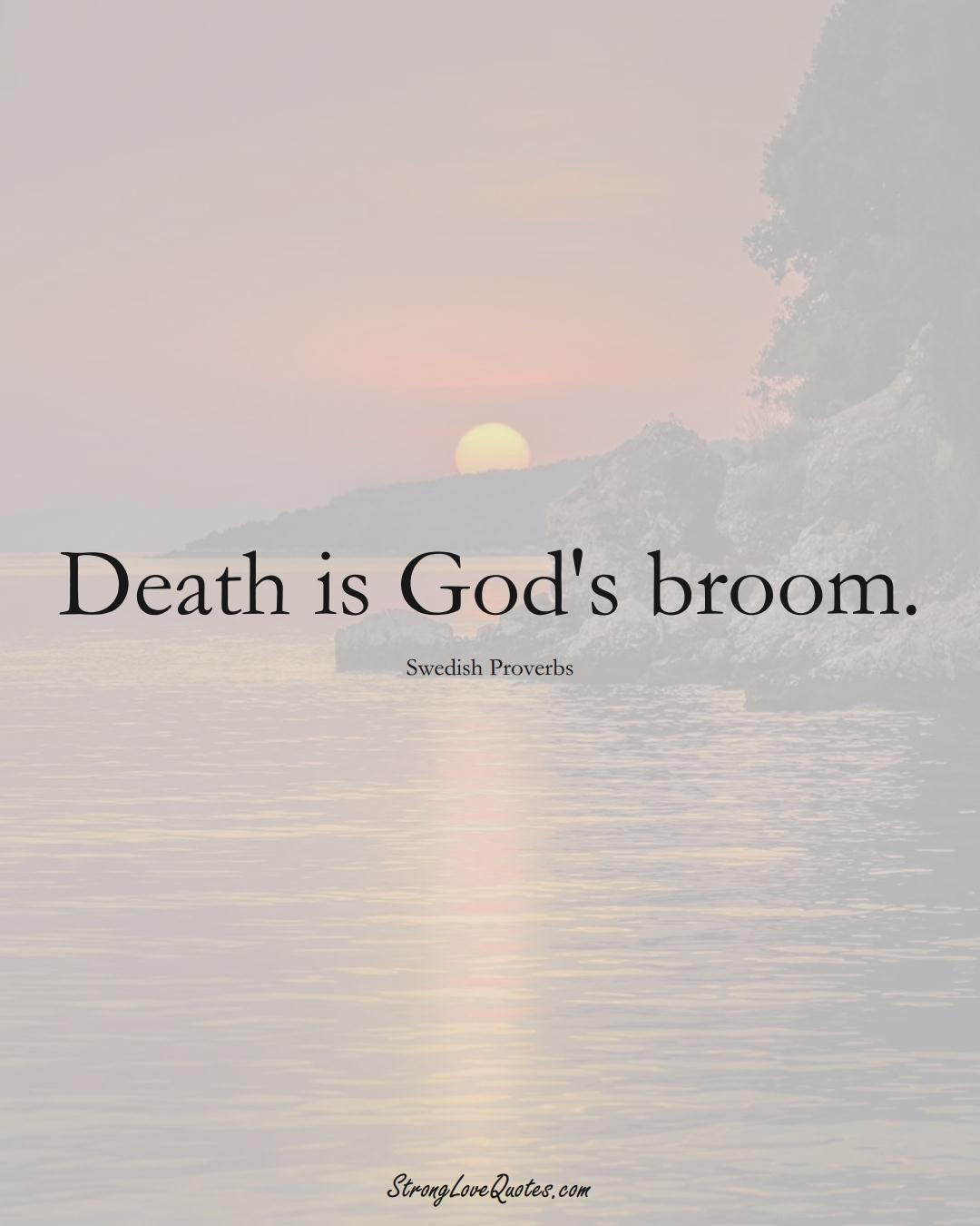 Death is God's broom. (Swedish Sayings);  #EuropeanSayings