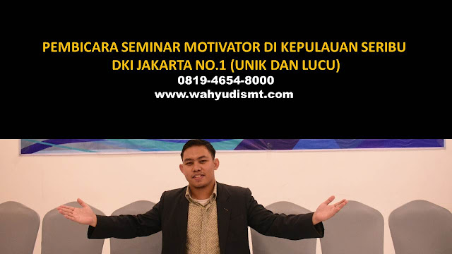 PEMBICARA SEMINAR MOTIVATOR DI KEPULAUAN SERIBU NO.1,  Training Motivasi di KEPULAUAN SERIBU, Softskill Training di KEPULAUAN SERIBU, Seminar Motivasi di KEPULAUAN SERIBU, Capacity Building di KEPULAUAN SERIBU, Team Building di KEPULAUAN SERIBU, Communication Skill di KEPULAUAN SERIBU, Public Speaking di KEPULAUAN SERIBU, Outbound di KEPULAUAN SERIBU, Pembicara Seminar di KEPULAUAN SERIBU
