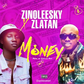 Zinoleesky ft. Zlatan Ibile – Money