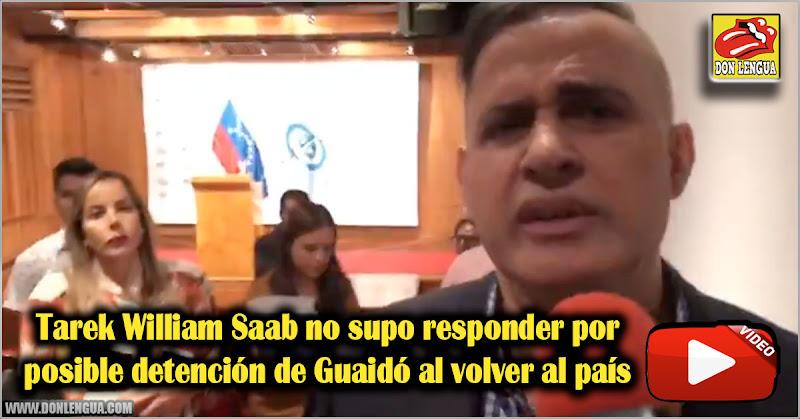 Tarek William Saab no supo responder por posible detención de Guaidó al volver al país