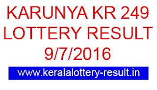 Karunya Lottery Result today, Kerala lotteries Karunya KR 249, Today's Lottery result Karunya KR249, check lottery result today, Karunya lottery result 9-7-2016, Karunya KR249 lottery result July 09, 2016