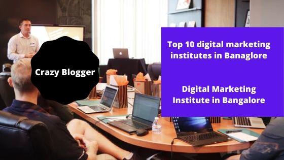 [Top 11+] digital marketing institutes in Bangalore | digital marketing training in Bangalore | Crazyblogger