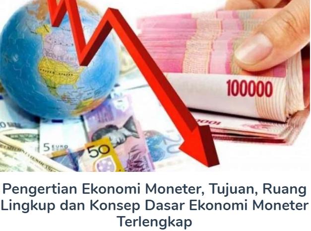 Membahas Materi Pengertian Ekonomi Moneter Beserta Tujuan, Ruang Lingkup dan Konsep Dasar Ekonomi Moneter Terlengkap