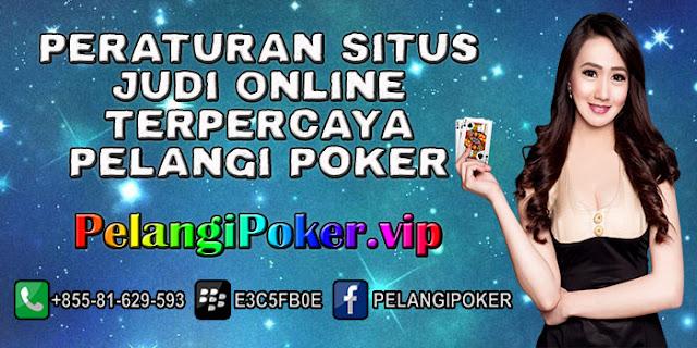 Peraturan-Situs-Judi-Online-Terpercaya-Pelangi-Poker