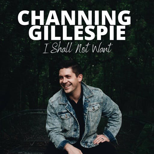 Music: I Shall Not Want (Single) by Channing Gillespie