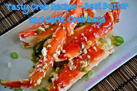 Tasty Crab Recipe - Best Butter and Garlic Crab Legs