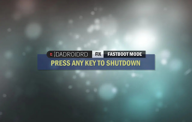 Fix Fastboot Press Any Key to Shutdown