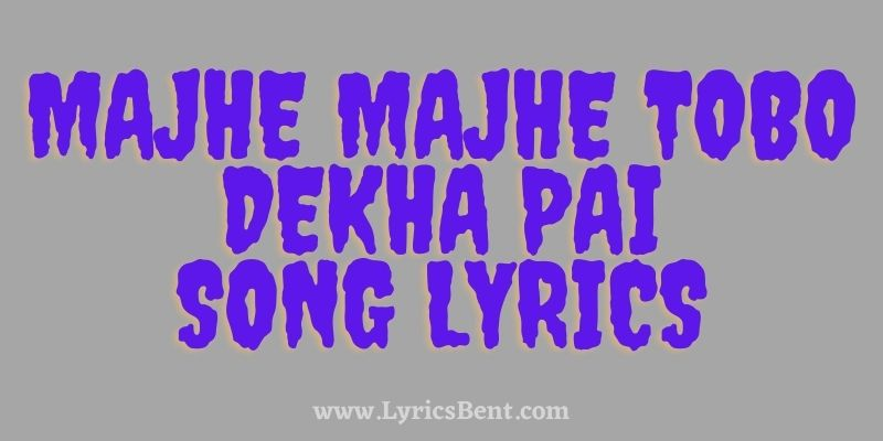 Majhe Majhe Tobo Dekha Pai Song Lyrics