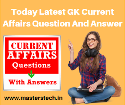 Today Latest GK Current Affairs Question And Answer - SARKARI RESULT
