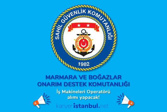Sahil Güvenlik Marmara ve Boğazlar Onarım Destek Komutanlığı iş makineleri operatörü alımı yapacak! Detaylar kariyeristanbul.net'te!