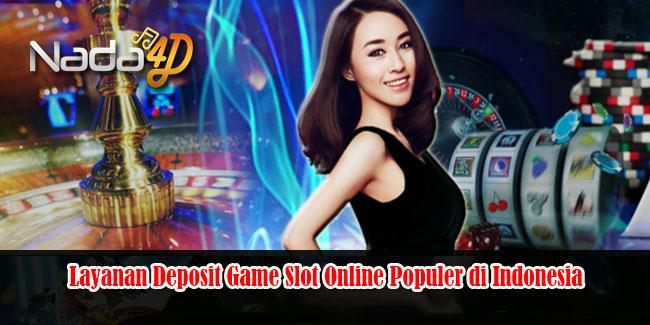 Layanan Deposit Game Slot Online Populer di Indonesia