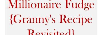 Millionaire Fudge {Granny's Recipe Revisited}