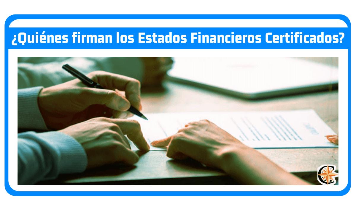 ¿Quiénes Firman los Estados Financieros Certificados?